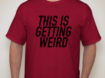 Handmade: This Is Getting Weird Shirt