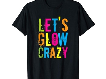 New: Let's Glow Crazy T-Shirt