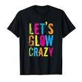 New: Let's Glow Crazy T-Shirt